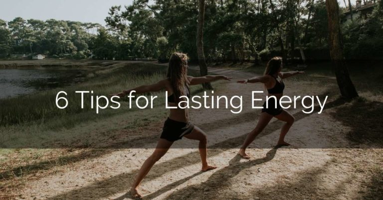 6 Tips for Lasting Energy