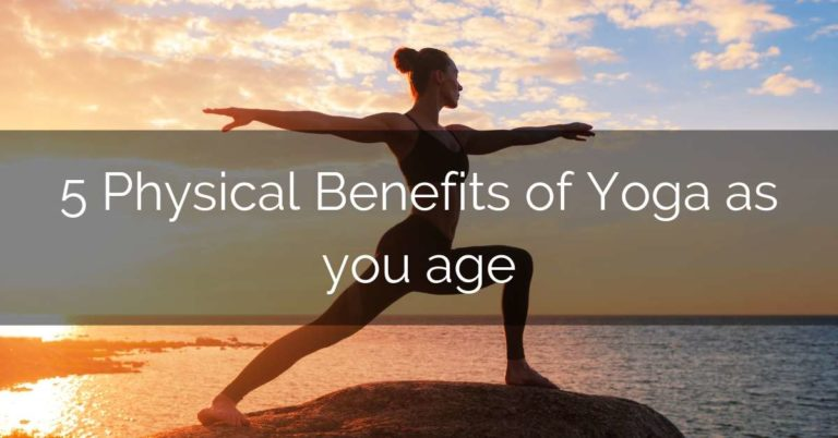 5 Physical Benefits of Yoga as you age